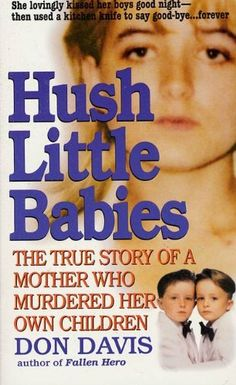 Hush Little Babies: The True Story Of A Mother Who Murdered Her Own Children (St. Martin's True Crime Library) by Donald A. Davis, http://www.amazon.com/dp/B003E4CXRC/ref=cm_sw_r_pi_dp_UIpXrb12PA2B7
