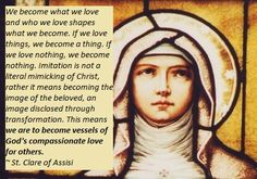 St. Clare of Assisi - one of my most favorite saints and favorite quotes! <3