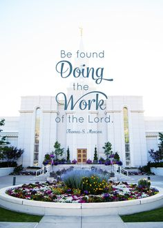 """Be found doing the work of the Lord."" – Thomas S. Monson One of the biggest reasons that I do Family History work, or even was interested in getting involved in the first place … quotes Free Bountiful Temple Images + Quote"