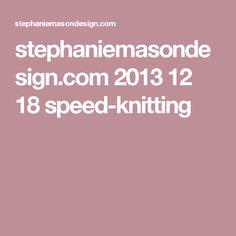 stephaniemasondesign.com 2013 12 18 speed-knitting