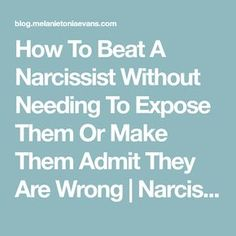 Learn the best way to beat a narcissist without having to play their game, get them to admit their faults or have them exposed for people to see who they really are. Divorcing A Narcissist, Narcissistic People, Narcissistic Mother, Narcissistic Behavior, Dealing With A Narcissist, Narcissistic Sociopath, Recovering From A Narcissist, Leaving A Narcissist, Traits Of A Narcissist