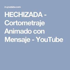 HECHIZADA - Cortometraje Animado con Mensaje - YouTube Youtube, Short Films, Messages, Youtubers, Youtube Movies