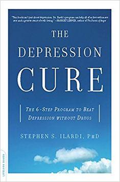 The Depression Cure: The 6-Step Program to Beat Depression without Drugs: Stephen S. Ilardi: 8601419985050: Amazon.com: Books