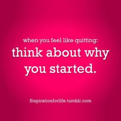 Feel like quitting now?