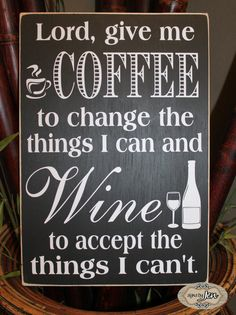 Lord give me Coffee to change the things I can and Wine to accept the things I can't, Wine lover, Coffee lover, wood sign on Etsy, $35.00