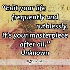 """""""Edit your life frequently and ruthlessly. It's your masterpiece after all."""" #quote #inspire #motivate #inspiration #motivation #lifequotes #quotes #youareincontrol #read #learn #knowledge #wisdom #focusfied #perspective"""