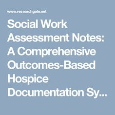 Social Work Assessment Notes: A Comprehensive Outcomes-Based Hospice Documentation System (PDF Download Available)