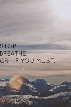 Stop, breathe, cry if you must.   via Friends and Lovers