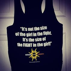It's not the size of the girl in the fight. It's the size of the FIGHT in the girl  Tanks at: http://hopenagy.com/motivatehopestrength___hope_nagy/Tanks&Tees.html   #quotes #fitness #fitness motivation #fitness quotes