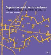 Depois do movimento moderno - Josep Maria Montaner - Editora Gustavo Gili (BR) R$160,00