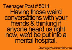 Honestly... me and my friends have problems :)