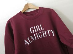 Girl Almighty Sweatshirt by GNARLYGRAIL That's right everyone. This is based on a 1D song. I don't even care. I will wear this shamelessly.