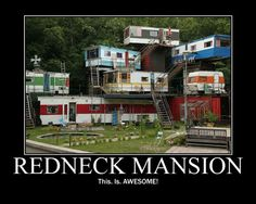 redneck??? Can't wait to have one of my own one of these days!!