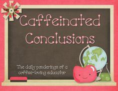 Caffeinated Conclusions- super cute teacher blog...good ideas