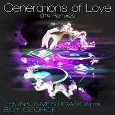Generations of Love - Phunk Investigation Remix, a song by Phunk Investigation, Boy George on Spotify