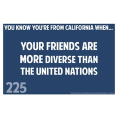 you know you're from California when... so true! I Love every single one of them!!