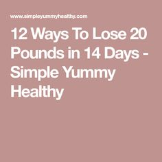 12 Ways To Lose 20 Pounds in 14 Days - Simple Yummy Healthy