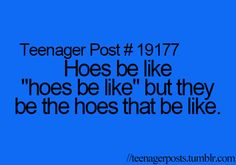 """they the hoes that be like """"hoes be like"""""""