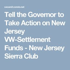 Tell the Governor to Take Action on New Jersey VW-Settlement Funds - New Jersey Sierra Club