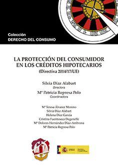 La protección del consumidor en los créditos hipotecarios : (Directiva 20014/17/UE).     Reus, 2015