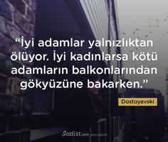 """""""İyi adamlar yalnızlıktan ölüyor. İyi kadınlarsa kötü adamların balkonlarından gökyüzüne bakarken."""" #dostoyevski #sözleri #yazar #şair #kitap #şiir #özlü #anlamlı #sözler"""