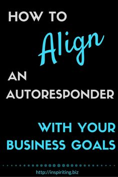 How to Align an Autoresponder With Your Business Goals | A standard for online businesses and an excellent tool to gain attention for your business - autoresponder. Learn about the tricky part of autoresponder and how to properly set up an autoresponder sequence.