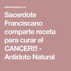 Sacerdote Franciscano comparte receta para curar el CANCER!!! - Antidoto Natural