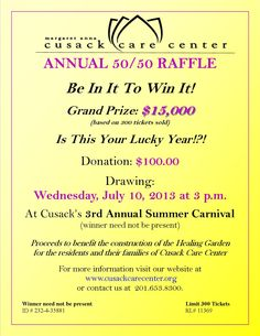 The Center's Annual 50/50 Raffle has officially begun!  Only 300 tickets will be sold with a grand prize of $15,000 to one lucky winner (based on the sale of 300 tickets). Visit our website at www.cusackcarecenter.org for details and to purchase a ticket.  Proceeds will be designated toward the construction of Cusack's Healing Garden. Currently underway, the Healing Garden will be a peaceful oasis for residents and their families of Cusack Care Center.  Good Luck!