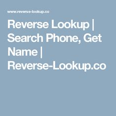 Reverse Lookup | Search Phone, Get Name | Reverse-Lookup.co