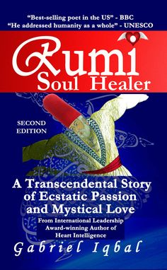 Rumi Soul Healer: A Transcendental Story of Ecstatic Passion and Mystical Love by [Iqbal, Gabriel] Ways Of Seeing, Love Is Free, Learn To Read, Love Book, Healer, Good Books, Mystic, The Balm, How To Find Out