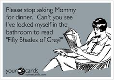 Fifty Shades of Grey - E L James   this is me...but without kids