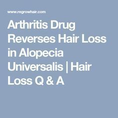 Arthritis Drug Reverses Hair Loss in Alopecia Universalis | Hair Loss Q & A