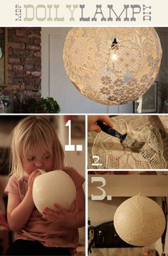 Lace Papier Mache. This is the greatest thing I've ever seen. Cover a balloon with doilies and glue. When it dries, just pop the balloon.