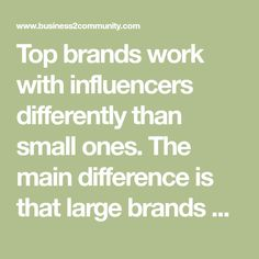 Top brands work with influencers differently than small ones. The main difference is that large brands have a long-term strategy for developing their