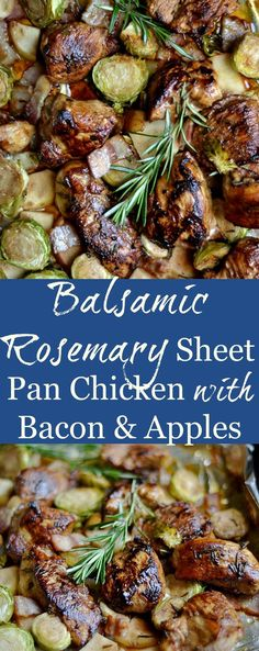 Super easy 1 pan dish. Sooooo delicious!!! Paleo approved! 1.5 lbs chicken breast ¼ cup balsamic vinegar ½ cup olive oil Juice of ½ lemon 2 cloves garlic, crushed ¼ cup chopped rosemary 10 oz mushrooms vs. brussel sprouts... 2 apples, cored, peeled, and chopped 6 slices of bacon, chopped