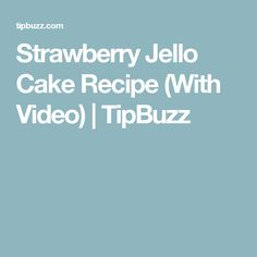Strawberry Jello Cake Recipe (With Video) | TipBuzz