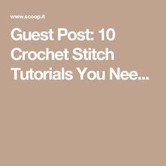 Guest Post: 10 Crochet Stitch Tutorials You Nee...