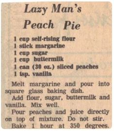 Recipe Clipping For Lazy Man's Peach Pie. self-rising flour margarine sugar buttermilk can peaches vanilla. Yummy Recipes, Peach Pie Recipes, Retro Recipes, Old Recipes, Vintage Recipes, Sweet Recipes, Cooking Recipes, Recipies, Lazy Man Peach Cobbler Recipe