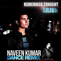 Arjun - Remember Tonight (Naveen Kumar Dance Remix)