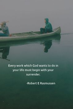 Every work which God wants to do in your life must begin with your surrender.                        -Robert E Rasmussen