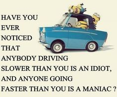Yes, but not too many drive faster than me.