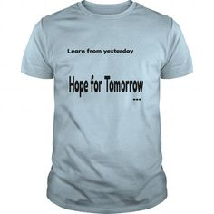 learn from yesterday, live for today, hope for tomorrow T-Shirts, Hoodies, Sweatshirts, Tee Shirts (19$ ==> Shopping Now!)