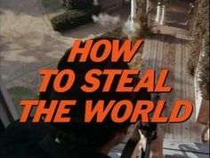 How To Steal The World