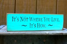 It's not where you live~it's how                    made by: The Primitive Shed, St. Catharines