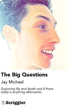 The Big Questions by Jay Michael https://scriggler.com/detailPost/story/30988