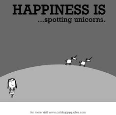 Happiness is, spotting unicorn. - Cute Happy Quotes