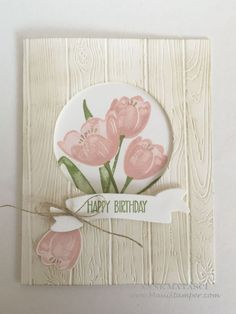 28 ideas for birthday flowers tulips stampin up Handmade Birthday Cards, Happy Birthday Cards, Theme Nature, Stampin Up Anleitung, Pink Tulips, White Tulips, Yellow Roses, Pink Roses, Bday Cards