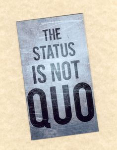 The Status Is Not Quo...