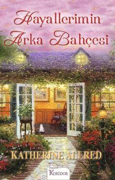 Kitap Yorumu: Hayallerimin Arka Bahçesi || Katherine Allred ( Önerilir! ) ~ Kitab-ı Sevda