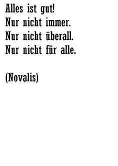 Alles ist gut! Nur nicht immer. Nur nicht überall. Nur nicht für alle. Novalis